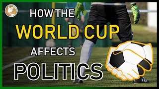 How The World Cup Affects Politics: The History and Influence of Association Football