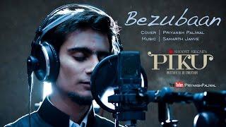 Bezubaan | Piku | Cover by Priyansh Paliwal | Amitabh Bachchan | Deepika Padukone | Irfan Khan