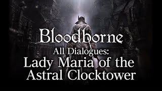 Bloodborne All Dialogues: Lady Maria of the Astral Clocktower (Multi-language)