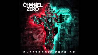 Watch Channel Zero Electronic Cocaine video