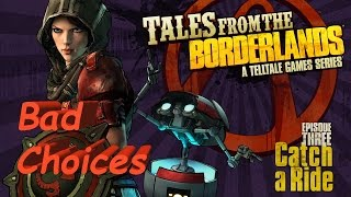 Tales From The Borderlands: Episode 3 Catch A Ride Complete Walkthrough Bad Choices