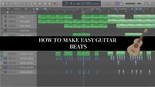 HOW TO MAKE SIMPLE GUITAR BEATS IN LOGIC PRO X