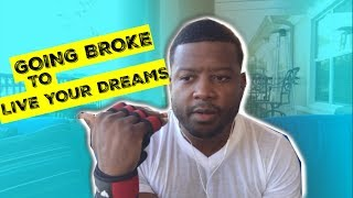 Going Broke To Live Your Dream