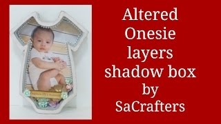 Off the page:DIY:Altered onesie layers shadow box by SaCrafters