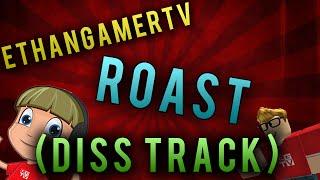 ROBLOX - EthanGamerTV ROAST!! (DISS TRACK) *READ DESC*