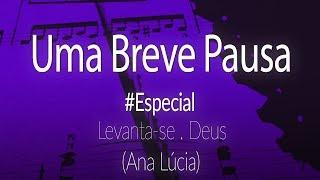 Uma Breve Pausa: Levanta-se Deus; com a participação especial de Ana Lúcia