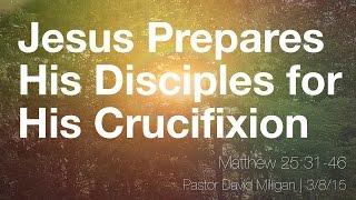 Jesus Prepares His Disciples for His Crucifixion | LRPC Sermon 3/8/15