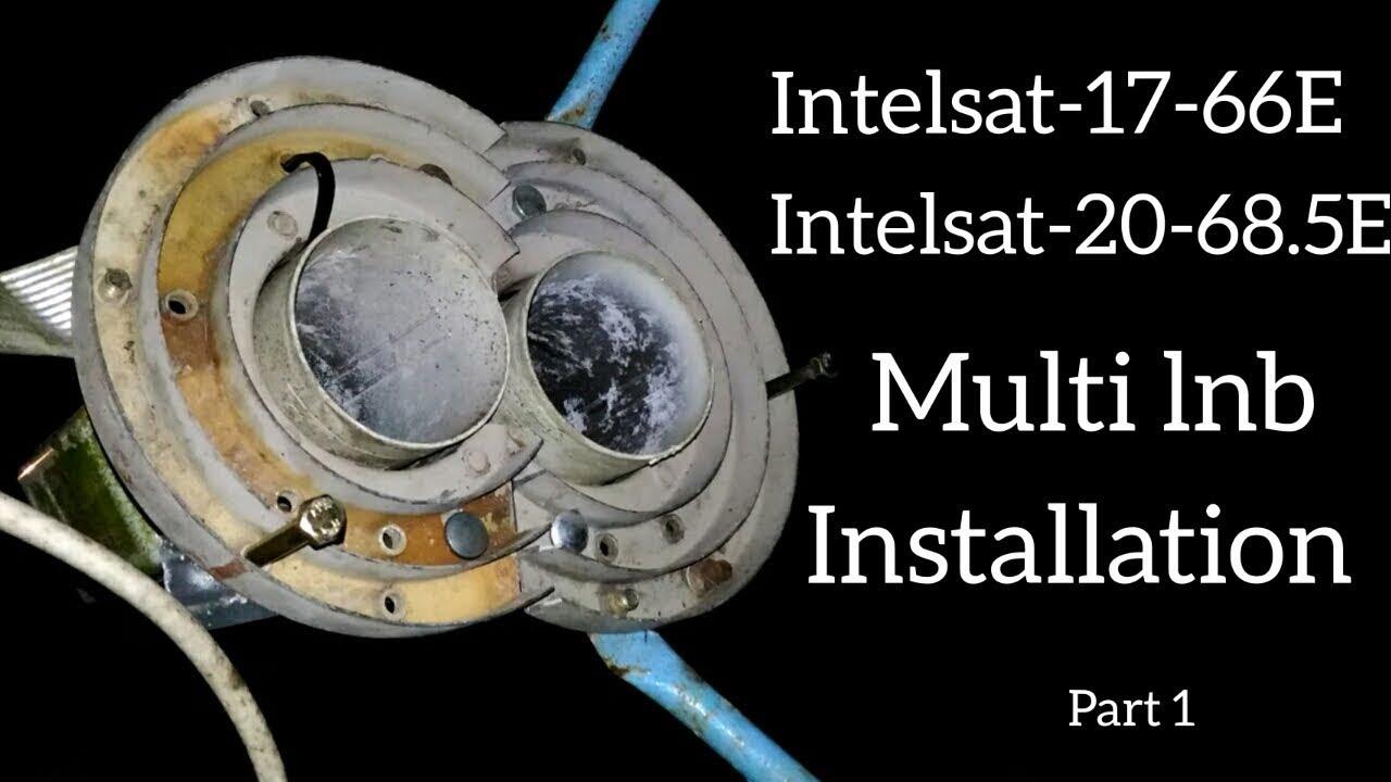 Multi lnb Installation Intelsat 17 - 66E and Intelsat 20 - 68 5E - 8 feet c  band dish  part 1