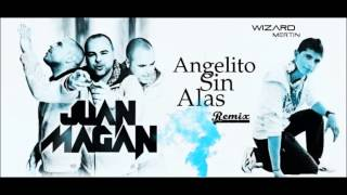 Angelito Sin Alas ( Remix ) - WizarDMertin feat. Juan Magan