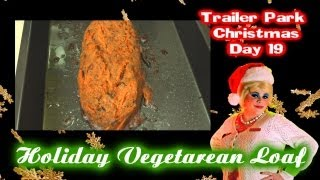 Vegetarian Christmas Veggie Loaf : Day 19 Trailer Park Christmas