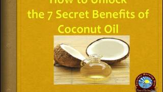 How to Unlock the 7 Secret Benefits of Coconut Oil