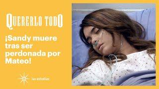 Quererlo todo: ¡Sandy muere en paz! | Gran Final | Las Estrellas