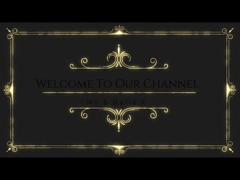Welcome To Our Channel - Mo & Nafis.K