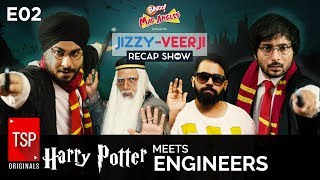 TSP\'s Harry Potter meets Engineers || Jizzy-Veerji Recap Show E02