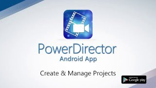 powerdirector mobile create manage projects demo video   cyberlink