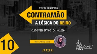 Contramão: a lógica do Reino - parte 10 | Mis. Leninha Maia