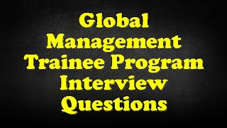 Global Management Trainee Program Interview Questions
