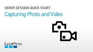02.GoPro: HERO5 Session Quick Start - Capturing Photos and Videos
