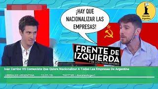 ¡Ivan Carrino VS Comunista Que Quiere Nacionalizar A Las Empresas De La Argentina!