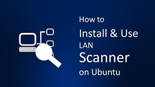 How to Install and Use LAN Scanner on Ubuntu Operating system