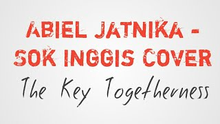 Gambar cover Sok inggis - Abiel Jatnika cover The key togetherness