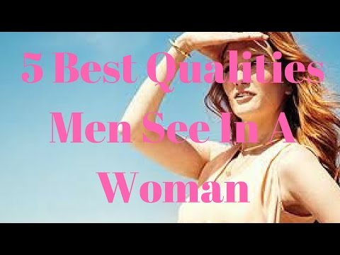 5 Best Qualities Men See In A Woman