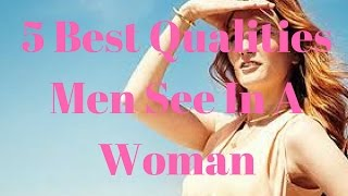 5 Best Qualities Men See In A Woman