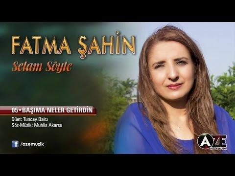 Fatma Şahin Ft. Tuncay Balcı - Başıma Neler Getirdin