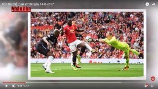 Tin Thể Thao 24h Hôm Nay (7h - 14/8): Lukaku Lập Cú Đúp  Man Utd Vùi Dập West Ham 4 Bàn Không Gỡ