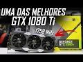 UMA DAS MELHORES « GTX 1080 Ti » ZOTAC AMP! EXTREME