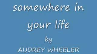 somewhere in your life AUDREY WHEELER