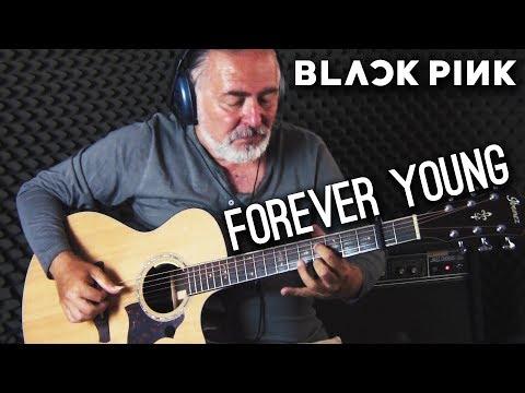 BLACKPINK (블랙핑크) – Forever Young | Igor Presnyakov –  fingerstyle  guitar cover