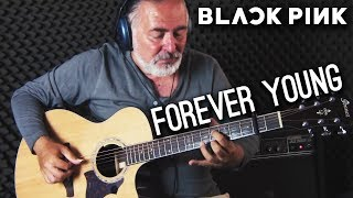 (BLACKPINK) Forever Young Cover | Fingerstyle Guitar