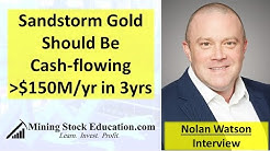 Nolan Watson: Sandstorm Gold Royalties Should Be Cash-flowing over $150M/year in Three Years