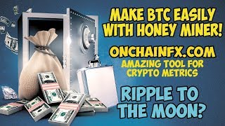 HoneyMiner Mine #BTC Easily - OnChainfx.com - #Ripple #XRP To The Moon? Lets Hang Out 🚀