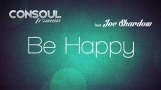 Consoul Trainin feat. Joe Shardow - Be Happy (Lyric Video)