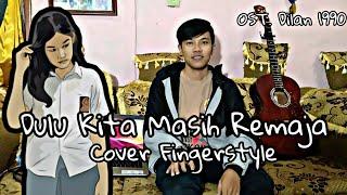 Download Dulu Kita Masih Sma / Remaja OST Dilan 1990 Cover Fingerstyle