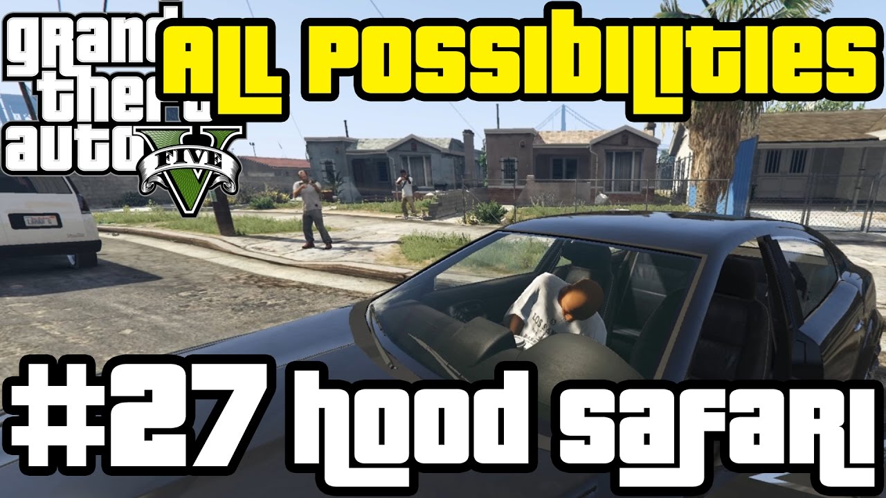 GTA V - Hood Safari (All Possibilities)