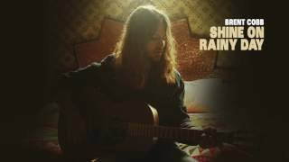 Brent Cobb - Shine On Rainy Day [Official Audio]