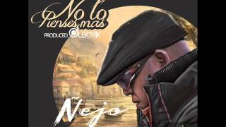 Ñejo - No Lo Pienses Mas (Audio)
