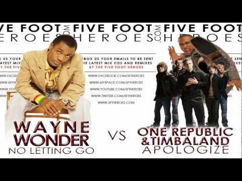 Wayne Wonder - No Letting Go vs Timbaland/One Republic - Apoligize (Remix Blend) + MP3 Download Link