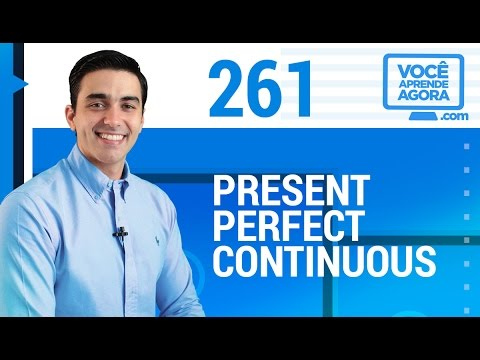 AULA DE INGLÊS 261 Present Perfect Continuous