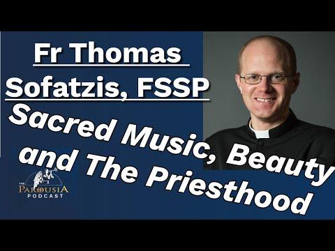 Fr Thomas Sofatzis, FSSP: Sacred Music, Beauty and The Priesthood