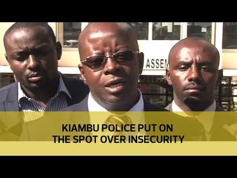 Kiambu police put on the spot over insecurity