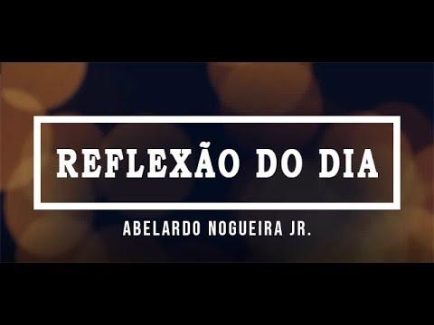 Abelardo Nogueira - Reflexão do Dia - 13