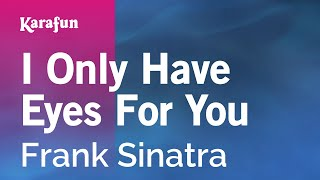 Karaoke I Only Have Eyes For You - Frank Sinatra *