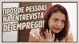 TIPOS DE PESSOA NA ENTREVISTA DE EMPREGO!