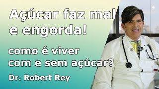 Dr. Rey - açúcar - faz mal e engorda - saiba como é viver com e sem ele!