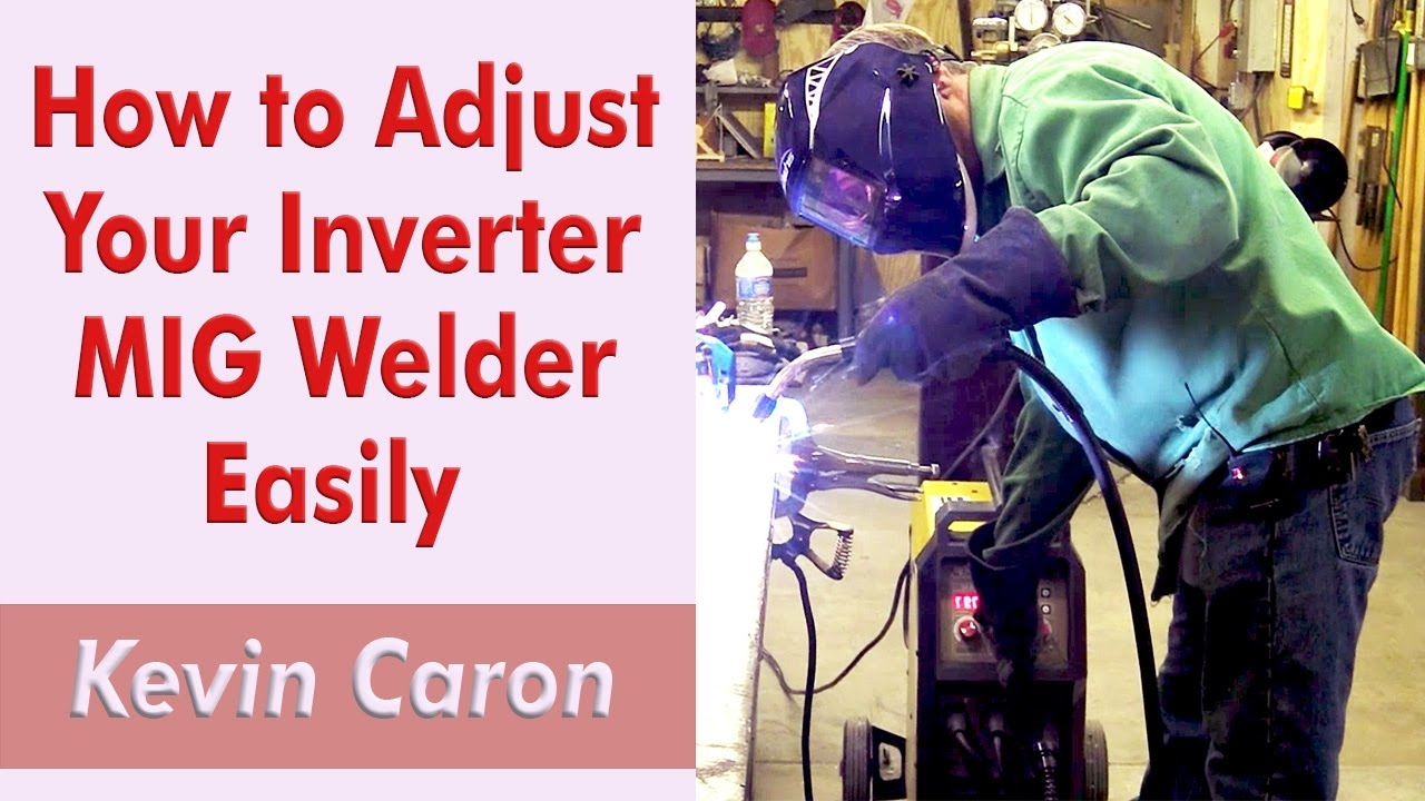 How to Adjust Your Inverter MIG Welder Settings Quickly - Kevin Caron