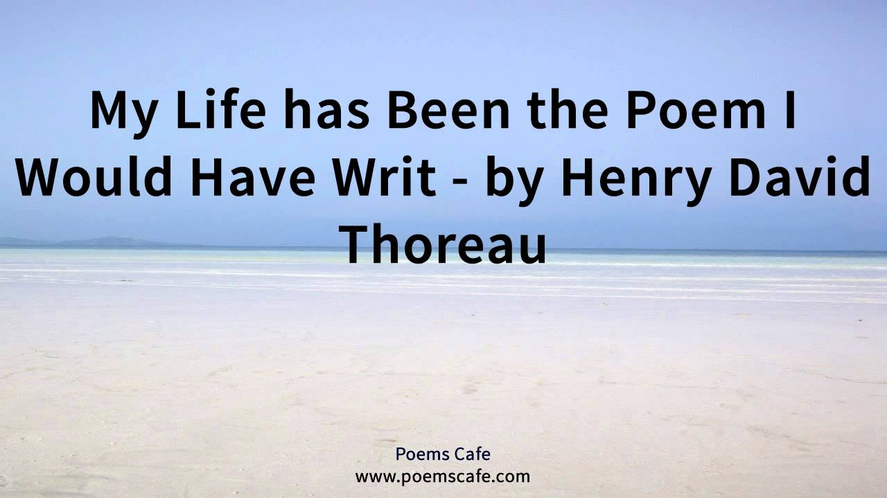 My Life Has Been The Poem I Would Have Writ By Henry David Thoreau